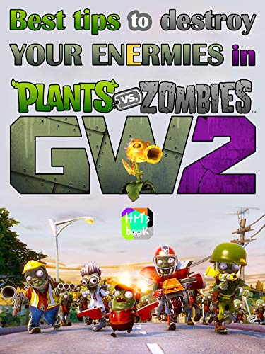 Best tips to destroy your enermies in Plants vs. Zombies: Garden Warfare 2 (English Edition)