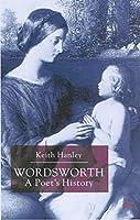 Wordsworth: A Poet's History