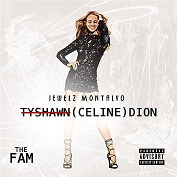 Tyshawn (Celine) Dion