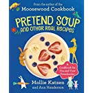 Pretend Soup And Real Recipes: A Cookbook for Preschoolers and Up