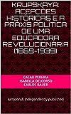 Krupskaya: acepções históricas e a práxis política de uma educadora revolucionária (1869-1939) (Portuguese Edition)