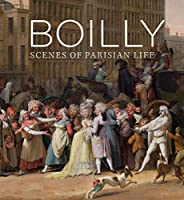 Boilly: Scenes of Parisian Life (National Gallery London Publications)