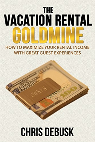 Real Estate Investing Books! - The Vacation Rental Goldmine: How to Maximize Your Rental Income With Great Guest Experiences
