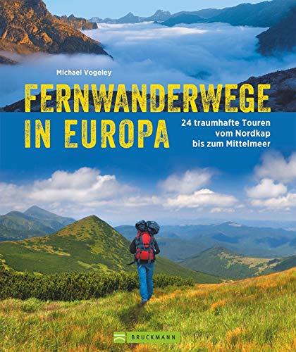 Fernwanderwege in Europa. 24 Traumstrecken vom Nordkap bis zum Mittelmeer. Inspirierender Bildband und Tourenführer für alle, die in Europa wandern ... Touren vom Nordkap bis zum Mittelmeer