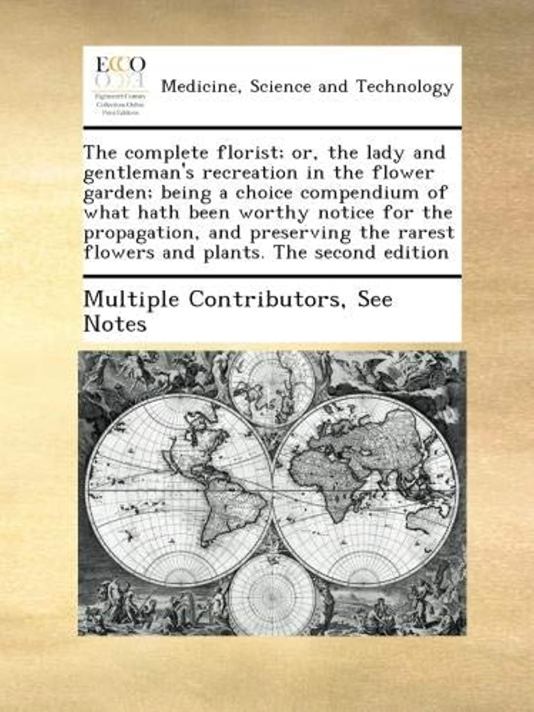 スクラブ一般的な化合物The complete florist; or, the lady and gentleman's recreation in the flower garden; being a choice compendium of what hath been worthy notice for the propagation, and preserving the rarest flowers and plants. The second edition