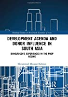 Development Agenda and Donor Influence in South Asia: Bangladesh's Experiences in the PRSP Regime (Routledge Studies in the Growth Economies of Asia)