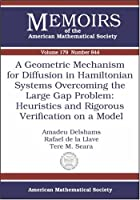 A Geometric Mechanism for Diffusion in Hamiltonian Systems Overcoming the Large Gap Problem: Heuristics and Rigorous Verification on a Model (Memoirs of the American Mathematical Society)