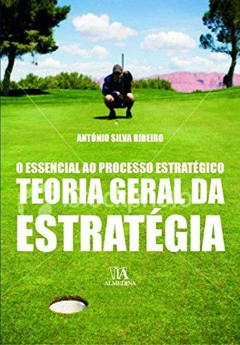 Teoria Geral da Estratégia: o Essencial ao Processo Estratégico