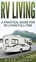RV Living: A Practical Guide For RV Living Full-Time