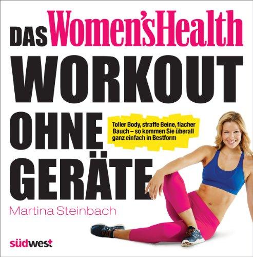 Das Women\'s Health Workout ohne Geräte: Toller Body, straffe Beine, flacher Bauch – so kommen Sie überall ganz einfach in Bestform