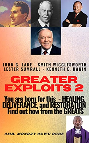 Greater Exploits 2: You are Born for This – Healing, Deliverance and Restoration – Find out how