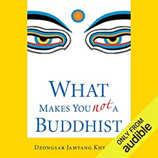 What Makes You Not a Buddhist                   By:                                                                                                                                 Dzongsar Jamyang Khyentse                               Narrated by:                                                                                                                                 Tom Pile                      Length: 4 hrs and 52 mins     95 ratings     Overall 4.4