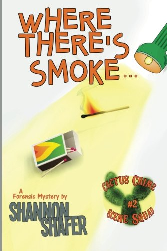 Where There's Smoke (Cactus Crime Scene Squad, Band 2)
