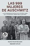 Las 999 mujeres de Auschwitz: La extraordinaria historia de las jóvenes judías que llegaron en el primer tren a Auschwitz (Best seller / No Ficción)