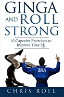 Ginga and Roll Strong: 10 Capoeira Exercises to Improve Your Bjj