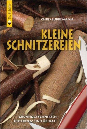 Kleine Schnitzereien: GrŸnholzschnitzen - unterwegs und Ÿberall ( April 2006 )