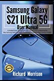 Samsung Galaxy S21 Ultra 5G User Manual: A Detailed Guide for Beginners with Tips and Tricks to Mastering the New Samsung Galaxy S21 Hidden Features and Troubleshooting Common Problem