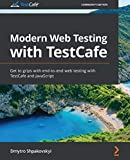 Modern Web Testing with TestCafe: Get to grips with end-to-end web testing with TestCafe and JavaScript 1st Edition, Kindle Edition