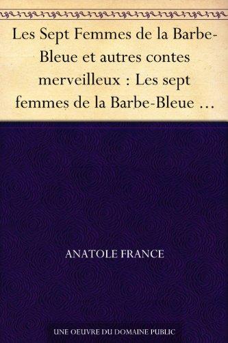 Couverture du livre Les Sept Femmes de la Barbe-Bleue et autres contes merveilleux : Les sept femmes de la Barbe-Bleue - Le miracle du grand Saint Nicolas - Histoire de la ... de la Belle-au-Bois-Dormant - La chemise