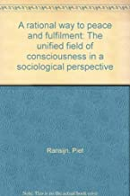 A rational way to peace and fulfilment: The unified field of consciousness in a sociological perspective