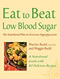 Low Blood Sugar: The Nutritional Plan to Overcome Hypoglycaemia, with 60 Recipes (Eat to Beat)