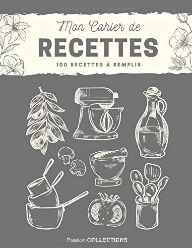 Mon Cahier de Recettes - 100 Recettes à Remplir: Grand Format 21,6 x 27,9 cm (8,5 x 11 po) | 110 pages | Tableaux de conversion | Calendrier des ... | Couverture souple | Gris (French Edition)