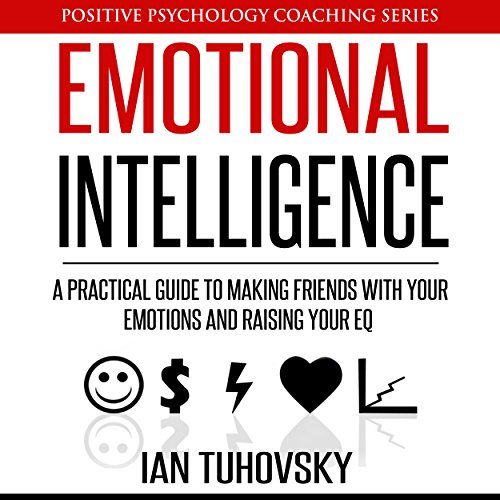 Emotional Intelligence     A Practical Guide to Making Friends with Your Emotions and Raising Your EQ: Positive Psychology Coaching Series, Volume 8              By:                                                                                                                                 Ian Tuhovsky                               Narrated by:                                                                                                                                 Wendell Wadsworth                      Length: 5 hrs and 3 mins     82 ratings     Overall 4.1