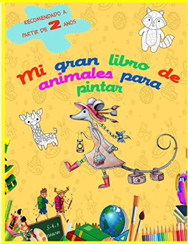MI GRAN LIBRO DE ANIMALES PARA PINTAR - Recomendado a partir de 2 años: Aprende a pintar simpáticos animales – 60 dibujos en blanco para pintar por ... ACTIVIDADES PARA NIÑOS Y NIÑAS PARA COLOREAR