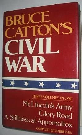 Bruce Cattons Civil War , 3 Vols. In One: Mr Lincolns Army, Glory Road, A Stillness At Appomattox