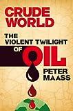 Crude World: The Violent Twilight of Oil (English Edition)