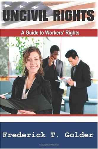 Book: Uncivil Rights - A Guide to Workers' Rights by Frederick T. Golder