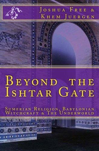Beyond The Ishtar Gate: Sumerian Religion, Babylonian Witchcraft & The Underworld