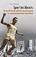Sport im Abseits: Die Geschichte der juedischen Sportbewegung im nationalsozialistischen Deutschland