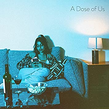A Dose of Us