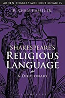 Shakespeare's Religious Language: A Dictionary (Arden Shakespeare Dictionaries)