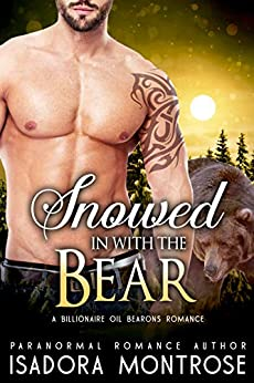 Snowed in with the Bear: A Billionaire Oil Bearons Romance (Bear Fursuits Book 9) by [Isadora Montrose]
