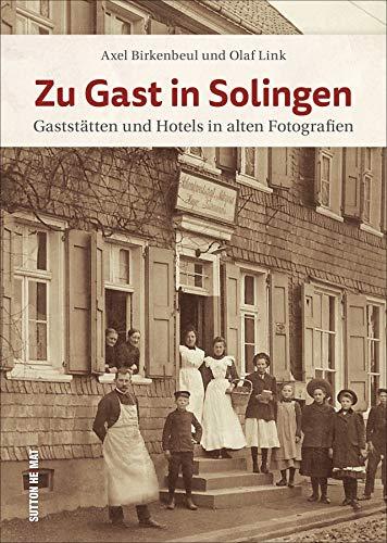 Zu Gast in Solingen. Gaststätten und Hotels in alten Fotografien, beeindruckende Bilder erinnern an ein wichtiges Kapitel der Stadtgeschichte (Sutton Archivbilder)