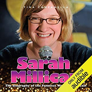 Sarah Millican     The Biography              By:                                                                                                                                 Tina Campanella                               Narrated by:                                                                                                                                 Catrin Keeler                      Length: 1 hr and 50 mins     11 ratings     Overall 2.8