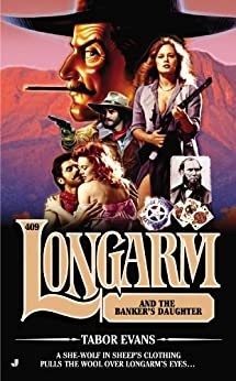 Longarm 409: Longarm and the Banker's Daughter by [Tabor Evans]