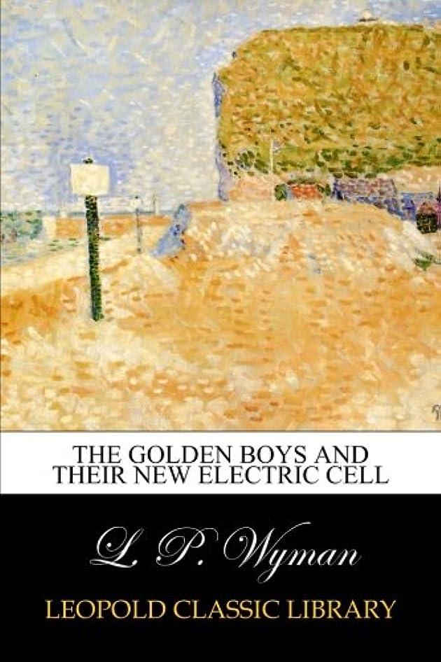 いうキャプション心からThe Golden Boys and Their New Electric Cell