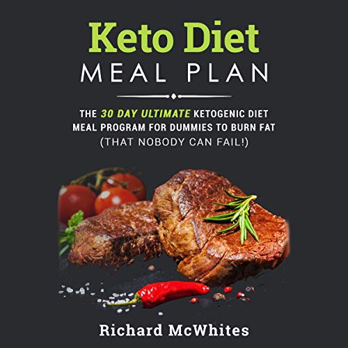 Keto Diet Meal Plan: The 30 Day Ultimate Ketogenic Meal Program for Dummies to Burn Fat (That Nobody Can Fail!) audiobook cover art