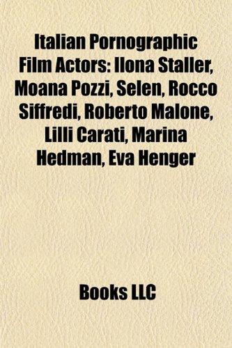Italian Pornographic Film Actors: Ilona Staller, Moana Pozzi, Selen, Rocco Siffredi, Roberto Malone, LILLI Carati, Marina Hedman, Eva Henger