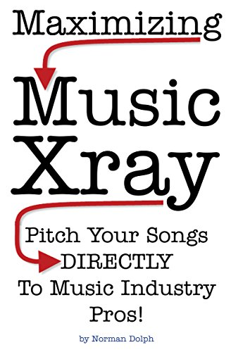 Maximizing Music Xray: Pitch Your Songs DIRECTLY To Music Industry Pros! (English Edition) PDF Books