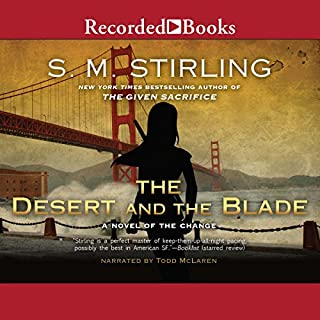 The Desert and the Blade     A Novel of the Change              Written by:                                                                                                                                 S. M. Stirling                               Narrated by:                                                                                                                                 Todd McLaren                      Length: 26 hrs and 8 mins     Not rated yet     Overall 0.0