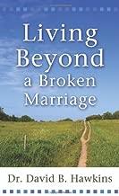 LIVING BEYOND A BROKEN MARRIAGE by Dr. David B. Hawkins (October 01,2008)