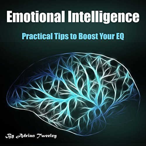 Emotional Intelligence: Practical Tips to Boost Your EQ audiobook cover art