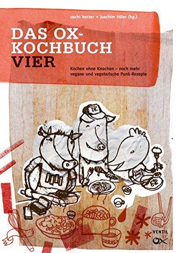 Das Ox-Kochbuch, Bd.4 - Neue vegane und vegetarische Rezepte aus der Punkrock-Küche