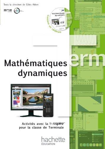 Mathématiques dynamiques - Activités avec la TI-Nspire pour la classe de Terminale + CD
