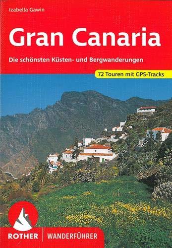 Gran Canaria: Die schönsten Küsten- und Bergwanderungen. 72 Touren. Mit GPS-Tracks (Rother Wanderführer)