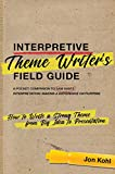 Interpretive Theme Writer's Field Guide (How to Write a Strong Theme from Big Idea to Presentation)